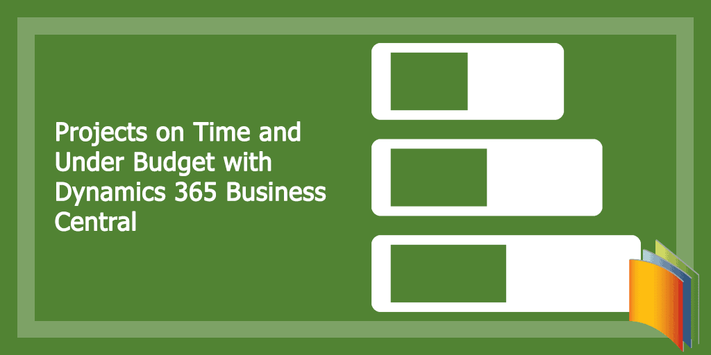 Projects on Time and Under Budget with Dynamics 365 Business Central