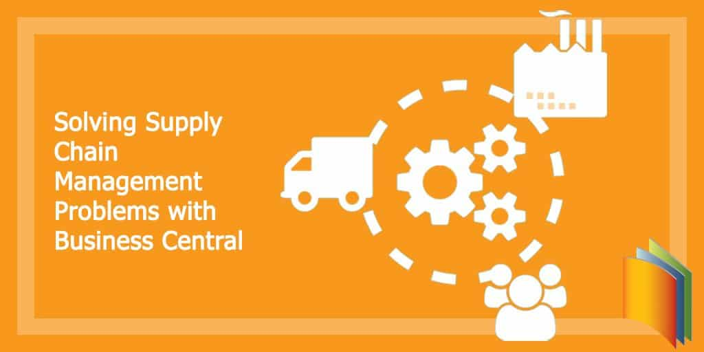 Solving Supply Chain Management Problems with Business Central